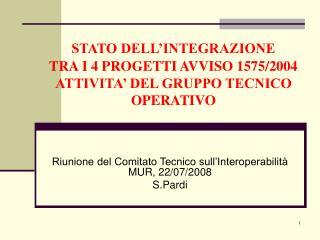 STATO DELL'INTEGRAZIONE  TRA I 4 PROGETTI AVVISO 1575/2004 ATTIVITA' DEL GRUPPO TECNICO OPERATIVO