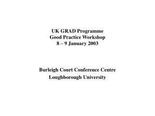 UK GRAD Programme Good Practice Workshop 8   9 January 2003