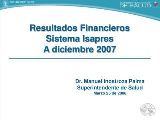 Resultados Financieros Sistema Isapres  A diciembre 2007