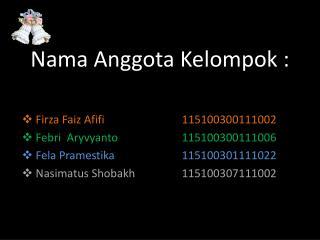 Nama Anggota Kelompok  : Firza Faiz Afifi 115100300111002 Febri Aryvyanto 115100300111006