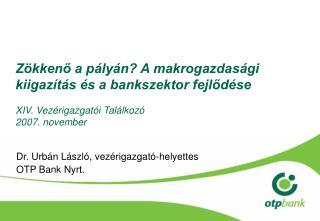 Dr. Urbán László, vezérigazgató-helyettes OTP Bank Nyrt.