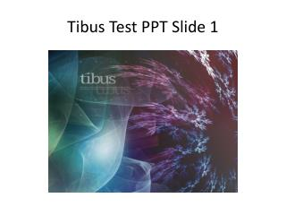 Tibus Test PPT Slide 1