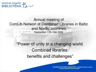 """Power of unity in a changing world. Combined libraries: benefits and challenges"""