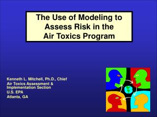 The Use of Modeling to Assess Risk in the   Air Toxics Program