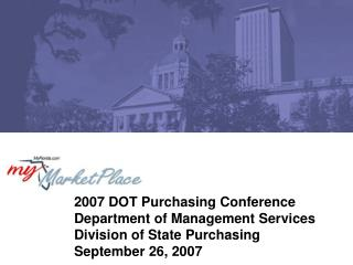 2007 DOT Purchasing Conference  Department of Management Services  Division of State Purchasing