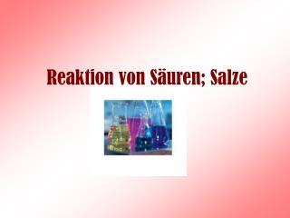 Reaktion von Säuren; Salze