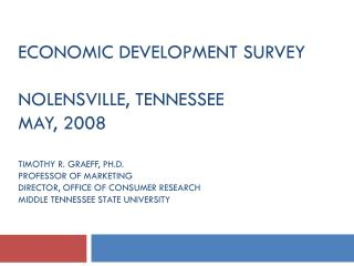 ECONOMIC DEVELOPMENT SURVEY  NOLENSVILLE, TENNESSEE MAY, 2008  TIMOTHY R. GRAEFF, PH.D. PROFESSOR OF MARKETING DIRECTOR,