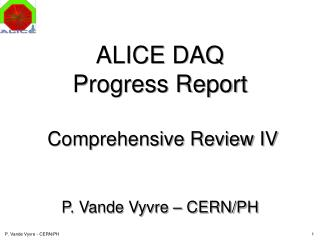 ALICE DAQ Progress Report  Comprehensive Review IV P. Vande Vyvre – CERN/PH