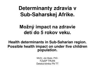 Determinanty zdravia v  Sub-Saharskej Afrike. Možný impact na zdravie  detí do 5 rokov veku.