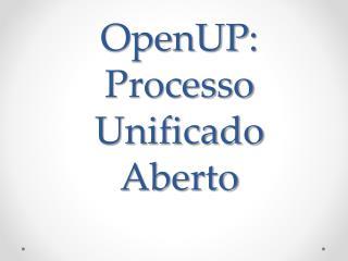 OpenUP : Processo Unificado Aberto