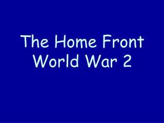 The Home Front World War 2