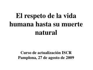 El respeto de la vida humana hasta su muerte natural