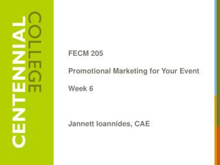 FECM  205 Promotional Marketing for Your Event Week 6 Jannett Ioannides, CAE
