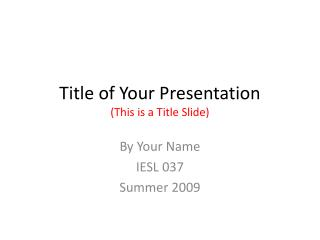 Title of Your  Presentation (This is a Title Slide)