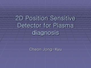 2D Position Sensitive Detector for Plasma diagnosis