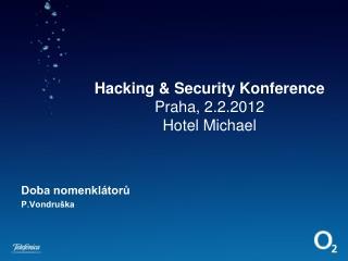 Hacking & Security Konference Praha, 2.2.2012 Hotel Michael
