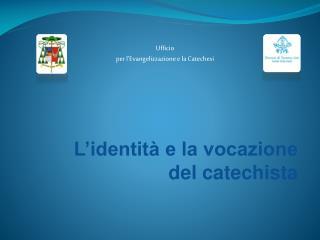 L'identità e la vocazione        del catechista