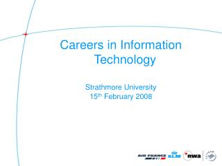 Careers in Information Technology Strathmore University 15 th  February 2008