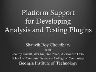 Platform Support  for Developing  Analysis and Testing Plugins