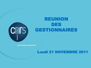 REUNION  DES  GESTIONNAIRES Lundi 21 NOVEMBRE 2011