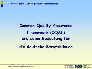 Common Quality Assurance  Framework (CQAF) und seine Bedeutung für  die deutsche Berufsbildung