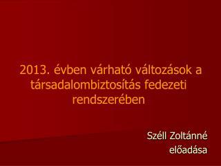 2013. évben várható változások a  társadalombiztosítás fedezeti rendszerében