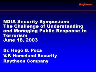 Dr. Hugo B. Poza V.P. Homeland Security Raytheon Company
