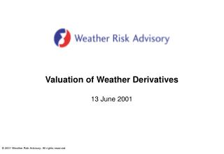 Valuation of Weather Derivatives 13 June 2001
