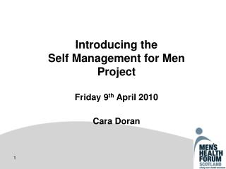 Introducing the  Self Management for Men Project  Friday 9 th  April 2010  Cara Doran