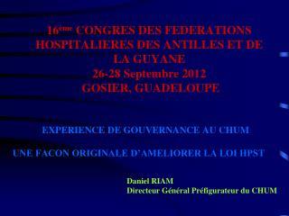EXPERIENCE DE GOUVERNANCE AU CHUM UNE FACON ORIGINALE D'AMELIORER LA LOI HPST  Daniel RIAM