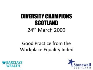 DIVERSITY CHAMPIONS  SCOTLAND 24 th  March 2009
