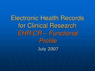 Electronic Health Records for Clinical Research  EHR/CR – Functional Profile