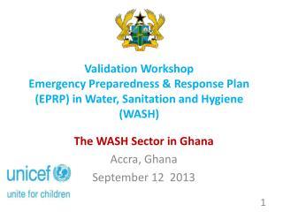 The  WASH Sector in Ghana  Accra, Ghana September 12  2013