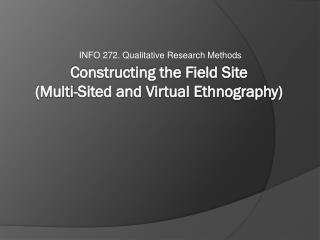 Constructing the Field Site  (Multi-Sited and Virtual Ethnography)