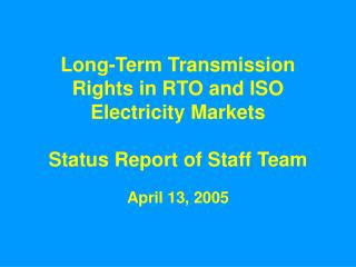 Long-Term Transmission Rights in RTO and ISO Electricity Markets Status Report of Staff Team
