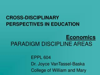 CROSS-DISCIPLINARY PERSPECTIVES IN EDUCATION Economics PARADIGM DISCIPLINE AREAS