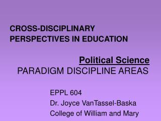 CROSS-DISCIPLINARY PERSPECTIVES IN EDUCATION Political Science PARADIGM DISCIPLINE AREAS