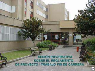 SESIÓN INFORMATIVA           SOBRE EL REGLAMENTO DE PROYECTO / TRABAJO FIN DE CARRERA