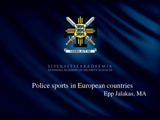 Police sports in European countries Epp Jalakas, MA