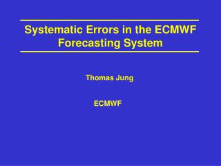 Systematic Errors in the ECMWF Forecasting System