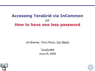 Accessing TeraGrid via InCommon or How to have one less password