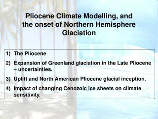 Pliocene Climate Modelling, and the onset of Northern Hemisphere Glaciation