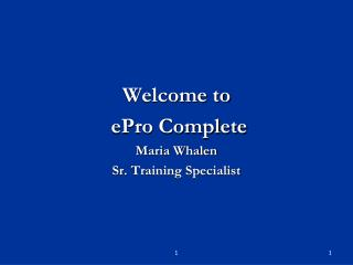 Welcome to  ePro Complete Maria Whalen Sr.  Training Specialist