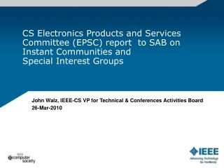 John Walz, IEEE-CS VP for Technical & Conferences Activities Board 26-Mar-2010