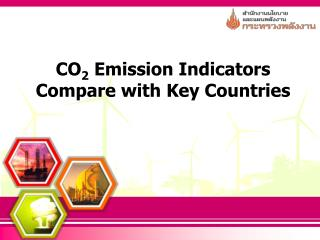 CO 2  Emission Indicators Compare with Key  C ountries