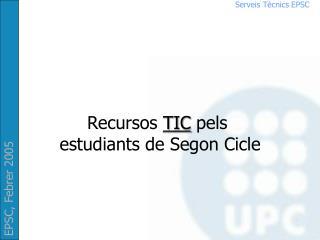 Recursos  TIC  pels  estudiants de Segon Cicle