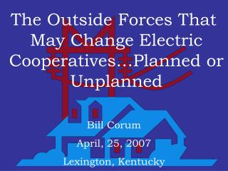The Outside Forces That May Change Electric Cooperatives…Planned or Unplanned