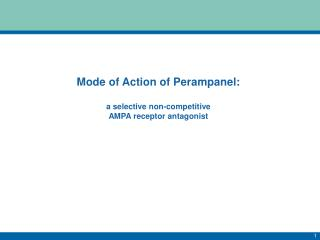Mode of Action of  Perampanel : a selective non-competitive AMPA receptor antagonist