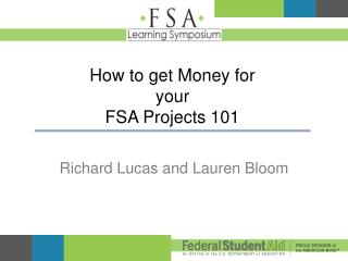 How to get Money for  your  FSA  Projects 101