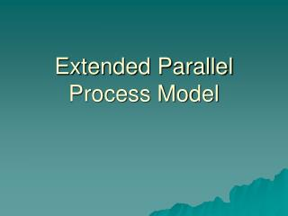 Extended Parallel Process Model